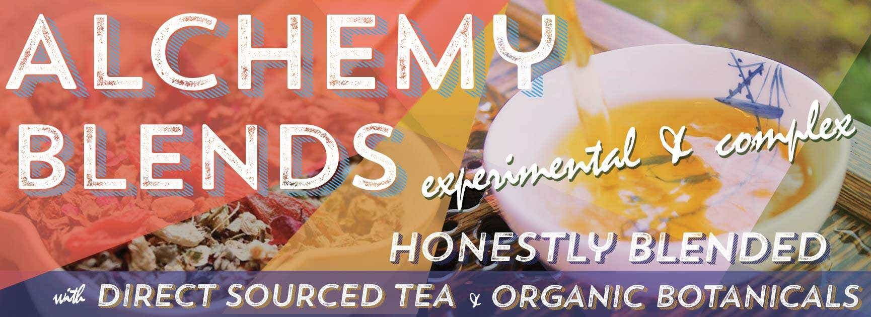Shop Alchemy Blends: experimental and complex. Honestly blended with direct sourced tea and organic botanicals.