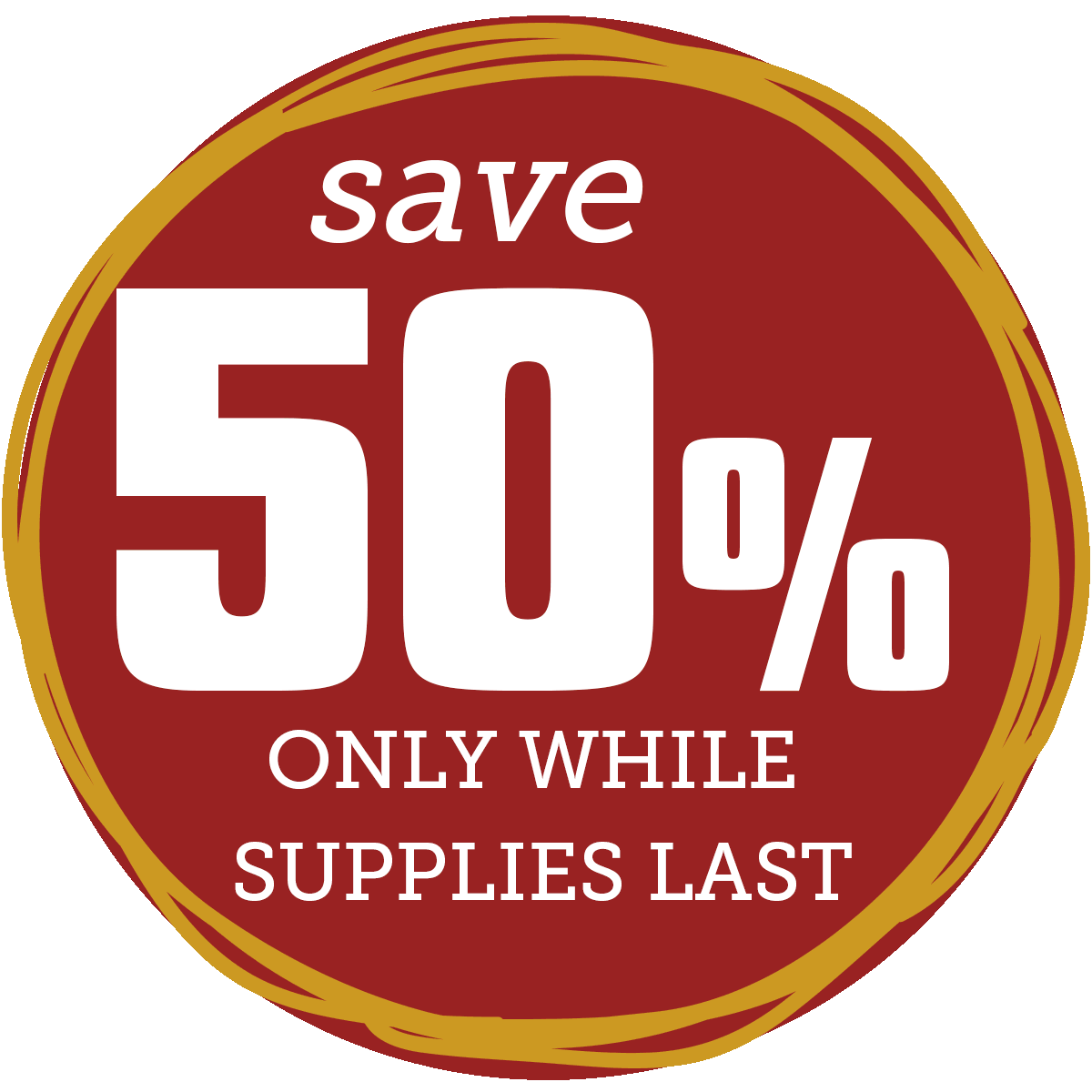 Save 50% while supplies last!