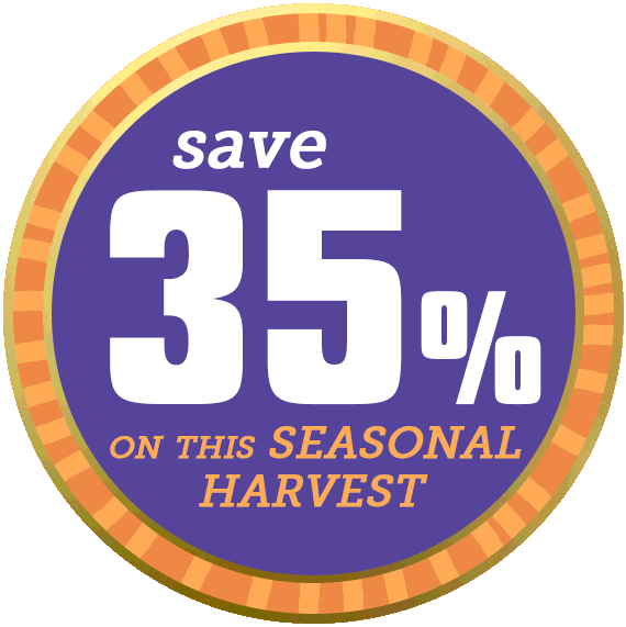 Save 35% on seasonal harvests, while supplies last!